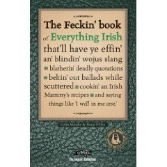 The Feckin' Book of Everything Irish: That'll Have Ye Effin' An.........