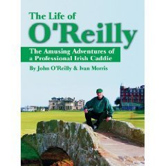 The Life of O'Reilly: The Adventures of a Professional Irish Caddie (Paperback) by John O'Reilly