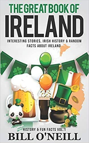 The Great Book of Ireland: Interesting Stories, Irish History & Random Facts About Ireland: 1